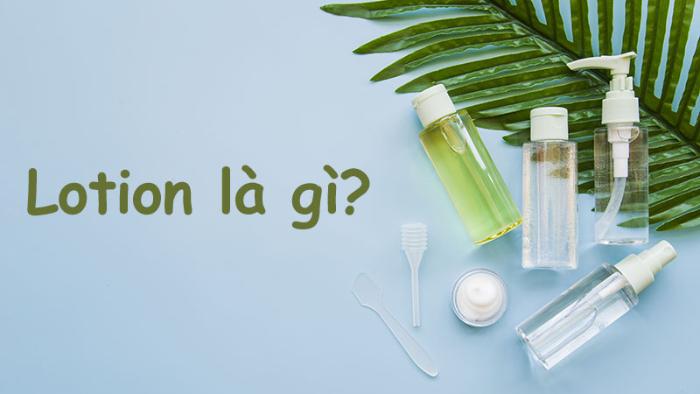 Lotion là một trong những sản phẩm chăm sóc da cơ bản được sử dụng hàng ngày