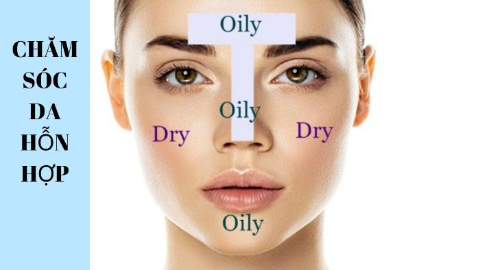 Với làn da khó chiều này các chuyên gia khuyên bạn nên chăm sóc riêng biệt cho từng vùng da