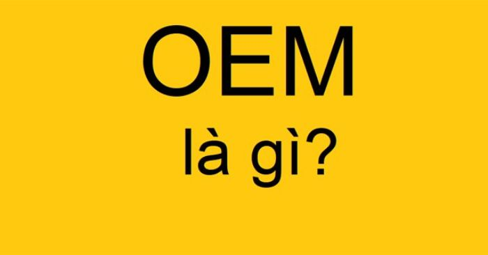 """OEM có nghĩa là """"Nhà sản xuất thiết bị gốc"""""""