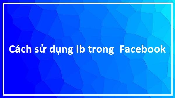 Cách sử dụng ib trong Facebook